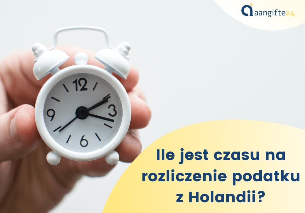 Ile jest czasu na rozliczenie podatku z Holandii?